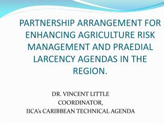 PARTNERSHIP ARRANGEMENT FOR ENHANCING AGRICULTURE RISK MANAGEMENT AND PRAEDIAL LARCENCY AGENDAS IN THE REGION.