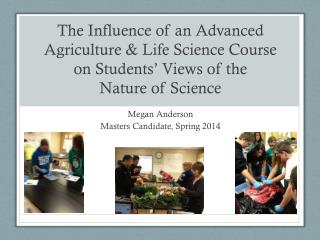 The Influence of an Advanced Agriculture & Life Science Course on Students' Views of the  Nature  of Science