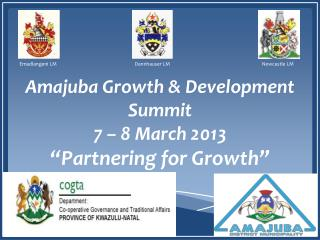 "Amajuba Growth & Development Summit  7 – 8 March  2013 ""Partnering for Growth"""