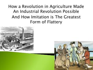 How a Revolution in Agriculture Made An Industrial Revolution Possible And How Imitation  is  T he  Greatest Form of Fl
