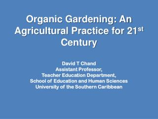 Organic Gardening: An Agricultural Practice for 21 st  Century