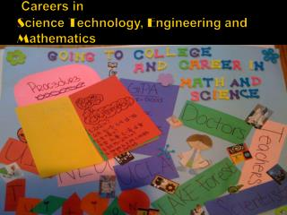 Careers in  S cience  T echnology,  E ngineering and  M athematics