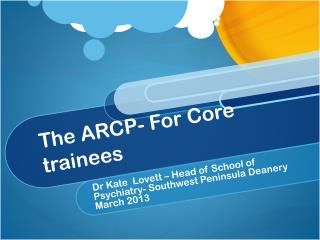 The ARCP- For Core trainees