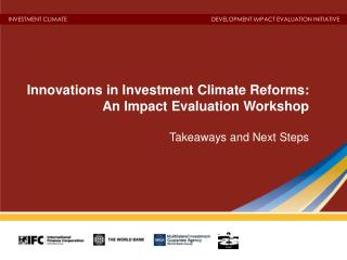 Innovations in Investment Climate Reforms: An Impact Evaluation Workshop Takeaways and Next Steps