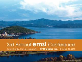 3rd Annual  emsi Conference  Karen Beard & Caroline Alexander   |  TIP  Strategies, Inc .  | October 16, 2013