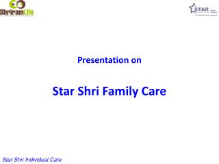 Presentation on Star Shri Family Care