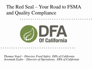 Thomas Vogel – Director, Food Safety   DFA  of California Jeremiah Szabo – Director of Operations,  DFA of California