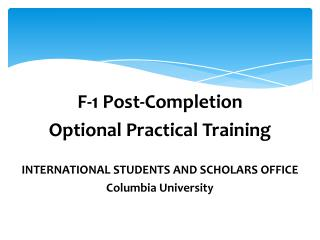 F-1 Post-Completion  Optional Practical Training INTERNATIONAL STUDENTS AND SCHOLARS OFFICE Columbia University