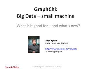 GraphChi: Big Data – small machine