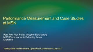 Performance Measurement and Case Studies  at  MSN