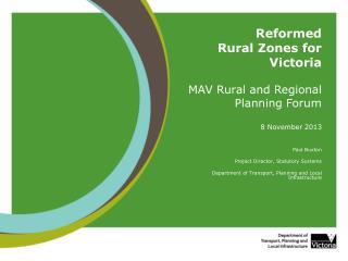 Reformed  Rural Zones for Victoria MAV Rural and Regional Planning Forum 8 November 2013