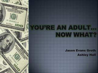 You're an Adult…  Now What?