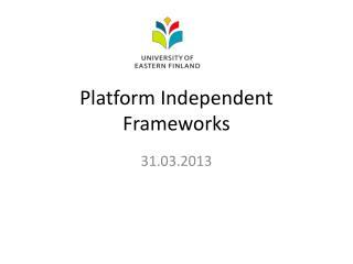 Platform Independent Frameworks