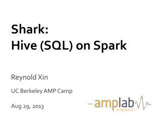 Shark: Hive (SQL) on Spark