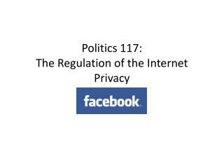 Politics 117:  The Regulation of the Internet Privacy