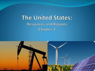 The United States:  Resources and Regions Chapter 2