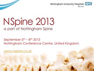 September 5 th  � 8 th  2013 Nottingham Conference Centre, United Kingdom www.nspine.co.uk