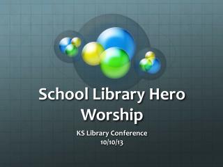 School Library Hero Worship