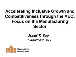 Accelerating Inclusive Growth and  Competitiveness through the AEC:  Focus  on the Manufacturing Sector