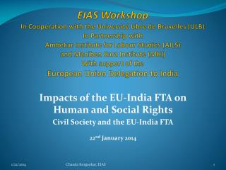 Impacts of the EU-India FTA on Human and Social Rights Civil  Society and the EU-India  FTA 22 nd  January 2014
