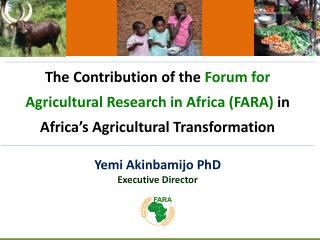 The Contribution of the  Forum for Agricultural Research in Africa (FARA)  in Africa�s Agricultural Transformation