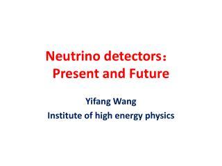 Neutrino detectors : Present and Future