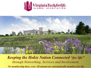 "Keeping the  Hokie  Nation Connected  ""for life""  through Networking, Services and Involvement."