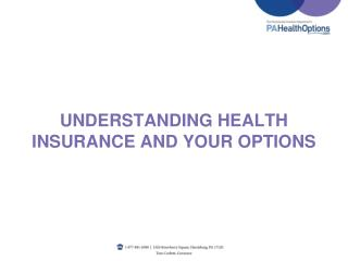 UNDERSTANDING  HEALTH INSURANCE AND YOUR OPTIONS