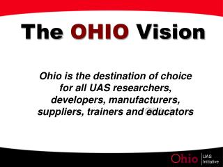 Ohio is the destination of choice for all UAS researchers, developers, manufacturers, suppliers, trainers and educators