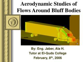 Aerodynamic Studies of Flows Around Bluff Bodies
