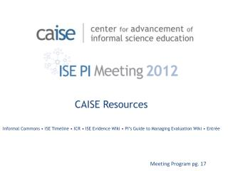 CAISE Resources Informal Commons • ISE Timeline • ICR • ISE Evidence Wiki • PI's Guide to Managing Evaluation Wiki • En