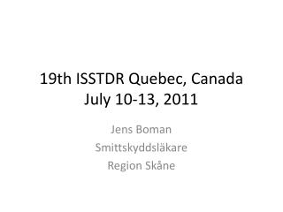 19th ISSTDR Quebec, Canada July 10-13, 2011