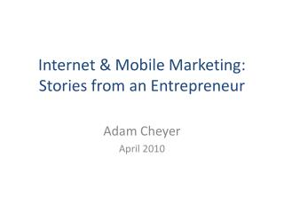 Internet & Mobile Marketing:  Stories from an Entrepreneur