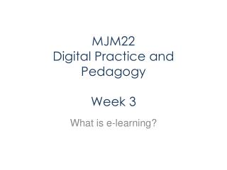 MJM22 Digital Practice and Pedagogy Week 3