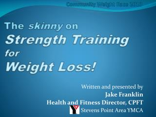 Community Weight Race 2010 The  skinny  on Strength Training  for Weight Loss!