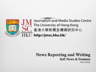 News Reporting and Writing Soft News & Features Gerry Doyle