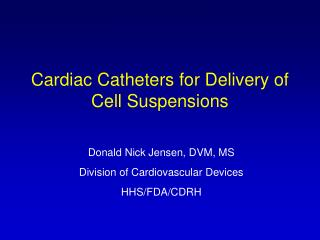 Cardiac Catheters for Delivery of Cell Suspensions