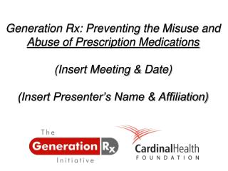 Generation Rx: Preventing the Misuse and  Abuse of Prescription Medications (Insert Meeting & Date) (Insert Presenter's