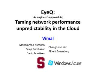 EyeQ : (An engineer's approac h to ) Taming network performance unpredictability in the Cloud