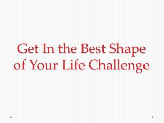 Get In the Best Shape of Your Life Challenge