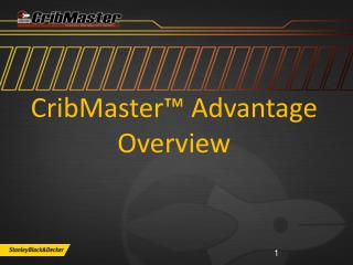 CribMaster™ Advantage Overview