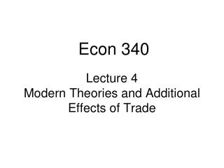 Lecture 4 Modern Theories and Additional Effects of Trade
