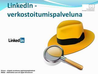 LinkedIn  - verkostoitumispalveluna