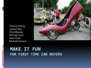 Make it Fun for first time car buyers
