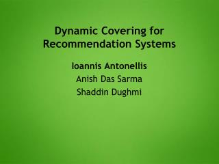 Dynamic Covering for Recommendation Systems