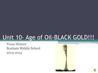 Unit 10- Age of Oil-BLACK GOLD!!!