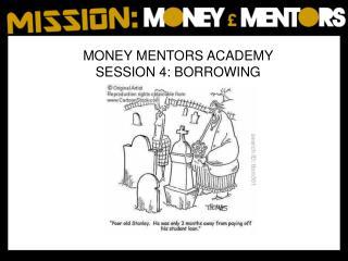 MONEY  MENTORS  ACADEMY SESSION  4: BORROWING
