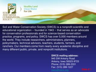 SWCS mailing address: 945 SW Ankeny Road Ankeny, Iowa 50023-9723 Phone: (515) 289-2331 Fax: (515) 289-1227 swcs@swcs.or