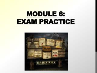 Module  6:  Exam PRACTICE