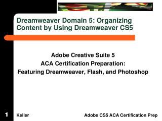 Dreamweaver Domain 5: Organizing  Content by Using Dreamweaver CS5